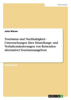 Tourismus Und Nachhaltigkeit - Untersuchungen Uber Einstellungs- Und Verhaltensanderungen Von Reisenden Alternativer Tourismusangebote by Jutta Wiener