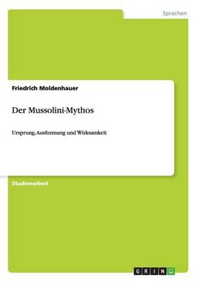 Der Mussolini-Mythos by Friedrich Moldenhauer