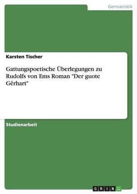 Gattungspoetische Uberlegungen Zu Rudolfs Von EMS Roman Der Guote Gerhart by Karsten Tischer