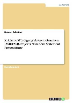 Kritische Wurdigung Des Gemeinsamen Iasb/FASB-Projekts Financial Statement Presentation by Doreen Schroder