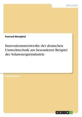 Innovationsnetzwerke Der Deutschen Umwelttechnik Am Besonderen Beispiel Der Solarenergieindustrie by Konrad Westphal
