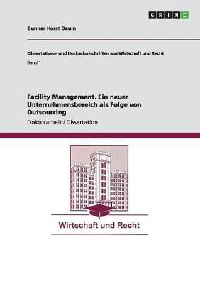 Facility Management. Ein Neuer Unternehmensbereich ALS Folge Von Outsourcing by Gunnar Horst Daum