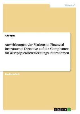 Auswirkungen Der Markets in Financial Instruments Directive Auf Die Compliance Fur Wertpapierdienstleistungsunternehmen by Anonym