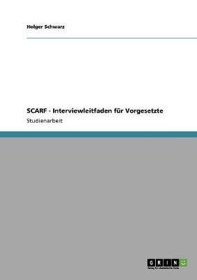Scarf-Mitarbeiterbefragung Zur Messung Der Anwendung Von Fuhrungsaspekten Aus Dem Scarf-Modell by Holger Schwarz