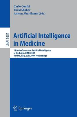 Artificial Intelligence in Medicine 12th Conference on Artificial Intelligence in Medicine in Europe, AIME 2009, Verona, Italy, July 18-22, 2009, Proceedings by Carlo Combi