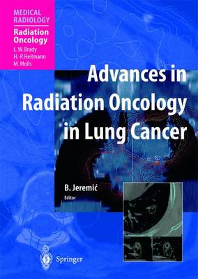 Advances in Radiation Oncology in Lung Cancer by L. W. Brady, H. -P. Heilmann, M. Molls