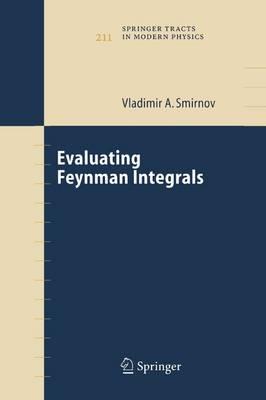 Evaluating Feynman Integrals by Vladimir Alexandrovich Smirnov
