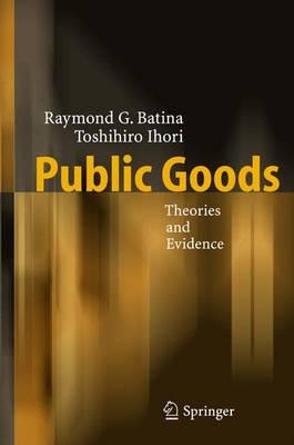 Public Goods Theories and Evidence by Raymond G. Batina, Toshihiro Ihori