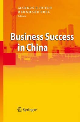 Business Success in China by Markus B. Hofer