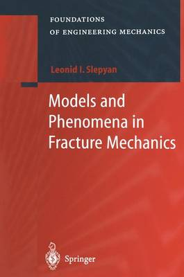 Models and Phenomena in Fracture Mechanics by Leonid I. Slepyan