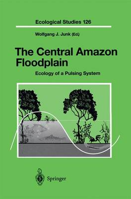 The Central Amazon Floodplain Ecology of a Pulsing System by Wolfgang J. Junk