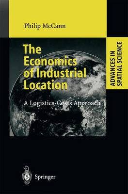 The Economics of Industrial Location A Logistics-Costs Approach by Philip McCann