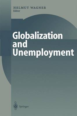 Globalization and Unemployment by Helmut M. Wagner