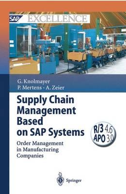 Supply Chain Management Based on SAP Systems Order Management in Manufacturing Companies by Gerhard Knolmayer, Peter Mertens, Alexander (University of Erlangen-Nurnberg, Nuremberg, Germany) Zeier