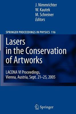Lasers in the Conservation of Artworks LACONA VI Proceedings, Vienna, Austria, Sept. 21--25, 2005 by Johann Nimmrichter