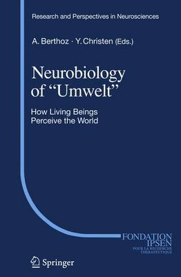 Neurobiology of Umwelt How Living Beings Perceive the World by Alain Berthoz