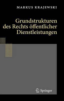 Grundstrukturen Des Rechts Offentlicher Dienstleistungen by Markus Krajewski