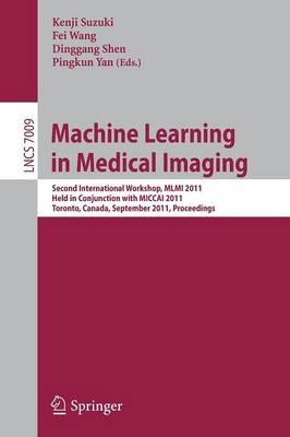 Machine Learning in Medical Imaging Second International Workshop, MLMI 2011, Held in Conjunction with MICCAI 2011, Toronto, Canada, September 18, 2011, Proceedings by Kenji Suzuki