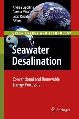 Seawater Desalination Conventional and Renewable Energy Processes by Andrea Cipollina