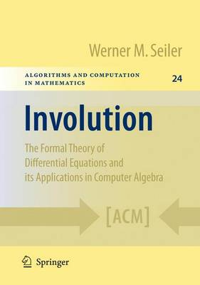 Involution The Formal Theory of Differential Equations and its Applications in Computer Algebra by Werner M. Seiler
