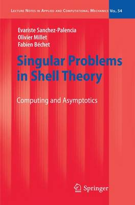Singular Problems in Shell Theory Computing and Asymptotics by Evariste Sanchez-Palencia, Olivier Millet, Fabien Bechet