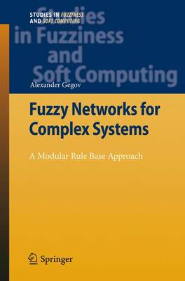Fuzzy Networks for Complex Systems A Modular Rule Base Approach by Alexander Gegov