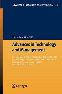 Advances in Technology and Management Proceedings of the 2012 International Conference on Technology and Management (ICTAM 2012), International Convention Center Jeju, Jeju-Island, Korea by Haenakon Kim