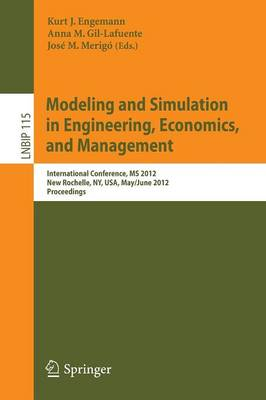 Modeling and Simulation in Engineering, Economics, and Management International Conference, MS 2012, New Rochelle, NY, USA, May 30 - June 1, 2012, Proceedings by Kurt J. Engemann