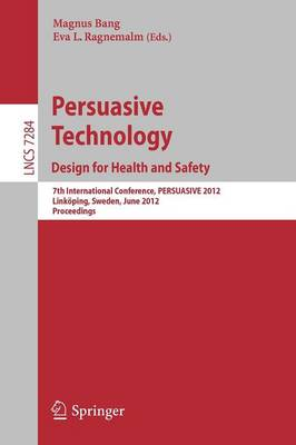 Persuasive Technology: Design for Health and Safety 7th International Conference on Persuasive Technology, PERSUASIVE 2012, Linkoeping, Sweden, June 6-8, 2012. Proceedings by Magnus Bang