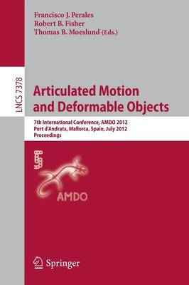 Articulated Motion and Deformable Objects 7th International Conference, AMDO 2012, Port d'Andratx, Mallorca, Spain, July 11-13, 2012, Proceedings by Francisco Jose Perales Lopez