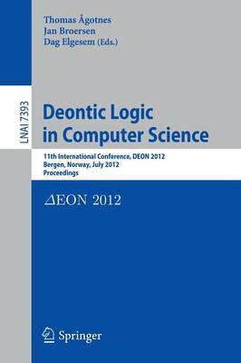 Deontic Logic in Computer Science 11th International Conference, DEON 2012, Bergen, Norway, July 16-18, 2012, Proceedings by T. Agotnes