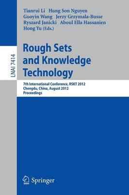 Rough Sets and Knowledge Technology 7th International Conference, RSKT 2012, Chengdu, China, August 17-20, 2012, Proceedings by Tianrui Li