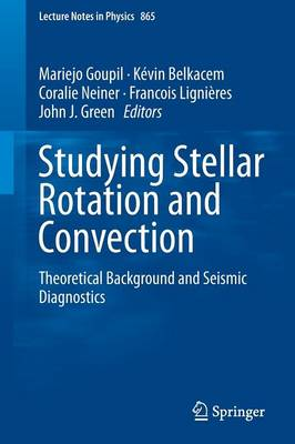 Studying Stellar Rotation and Convection Theoretical Background and Seismic Diagnostics by Marie-Jo Goupil