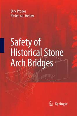 Safety of historical stone arch bridges by Ulrike Proske, Pieter Van Gelder