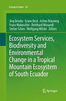 Ecosystem Services, Biodiversity and Environmental Change in a Tropical Mountain Ecosystem of South Ecuador by Jorg Bendix
