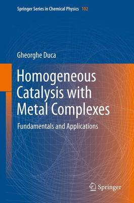 Homogeneous Catalysis with Metal Complexes Fundamentals and Applications by Gheorghe Duca