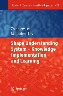 Shape Understanding System - Knowledge Implementation and Learning by Zbigniew Les, Magdalena Les