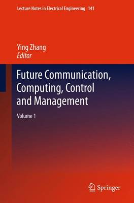 Future Communication, Computing, Control and Management Volume 1 by Ying Zhang