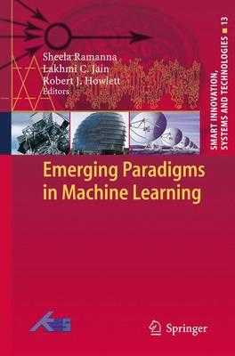 Emerging Paradigms in Machine Learning by Sheela Ramanna