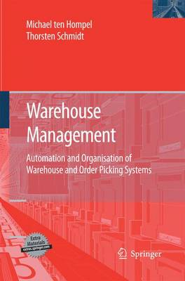 Warehouse Management Automation and Organisation of Warehouse and Order Picking Systems by Michael ten Hompel, Thorsten Schmidt