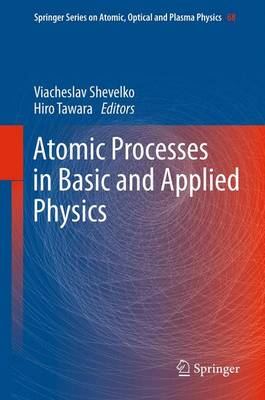 Atomic Processes in Basic and Applied Physics by Viacheslav Shevelko