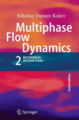Multiphase Flow Dynamics 2 Mechanical Interactions by Nikolay Ivanov Kolev