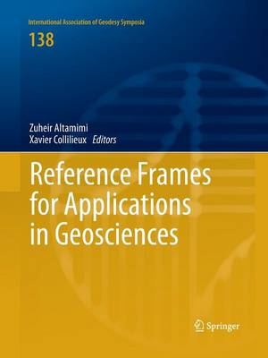 Reference Frames for Applications in Geosciences by Zuheir Altamimi