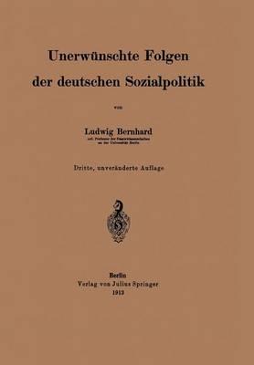 Unerwunschte Folgen Der Deutschen Sozialpolitik by Ludwig Bernhard