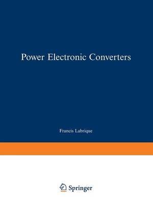 Power Electronic Converters DC-AC Conversion by Guy Seguier, Francis Labrique
