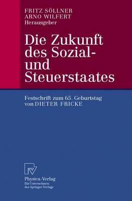 Die Zukunft Des Sozial- Und Steuerstaates Festschrift Zum 65. Geburtstag Von Dieter Fricke by Fritz Sollner