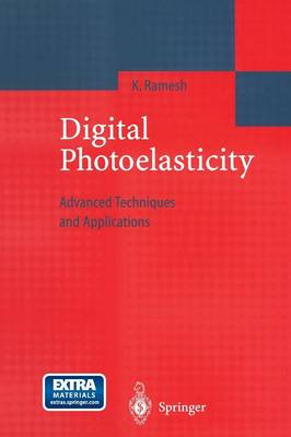Digital Photoelasticity Advanced Techniques and Applications by K. Ramesh