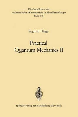 Practical Quantum Mechanics II by Siegfried Flugge