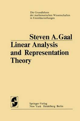 Linear Analysis and Representation Theory by Steven A. Gaal