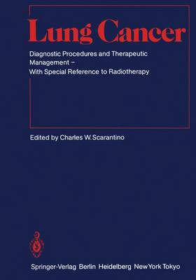 Lung Cancer Diagnostic Procedures and Therapeutic Management With Special Reference to Radiotherapy by R.H. Choplin, C.S. Faulkner, C.J. Kovacs
